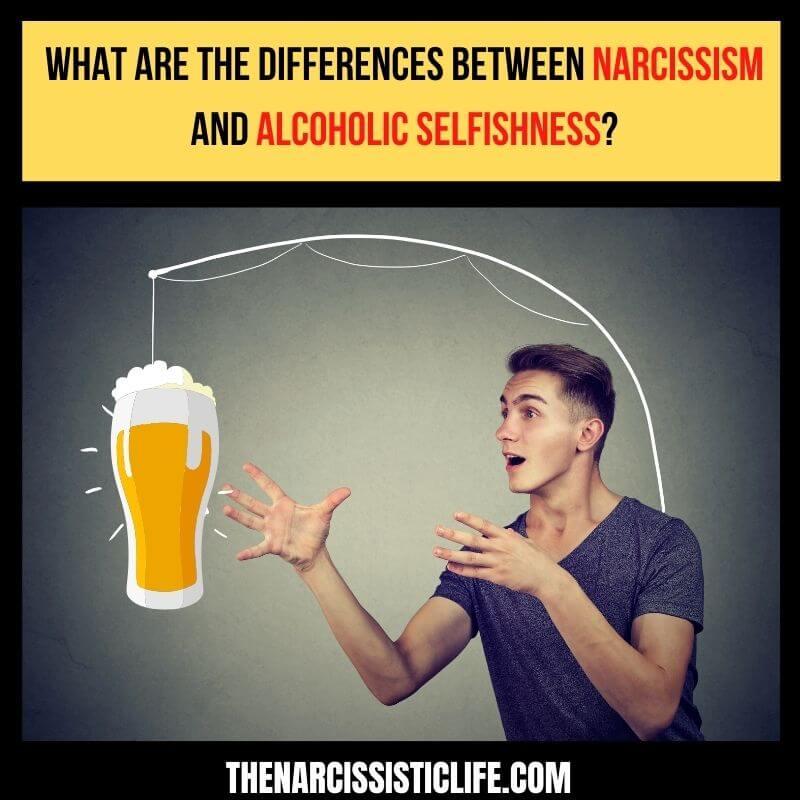 alcoholic selfishness