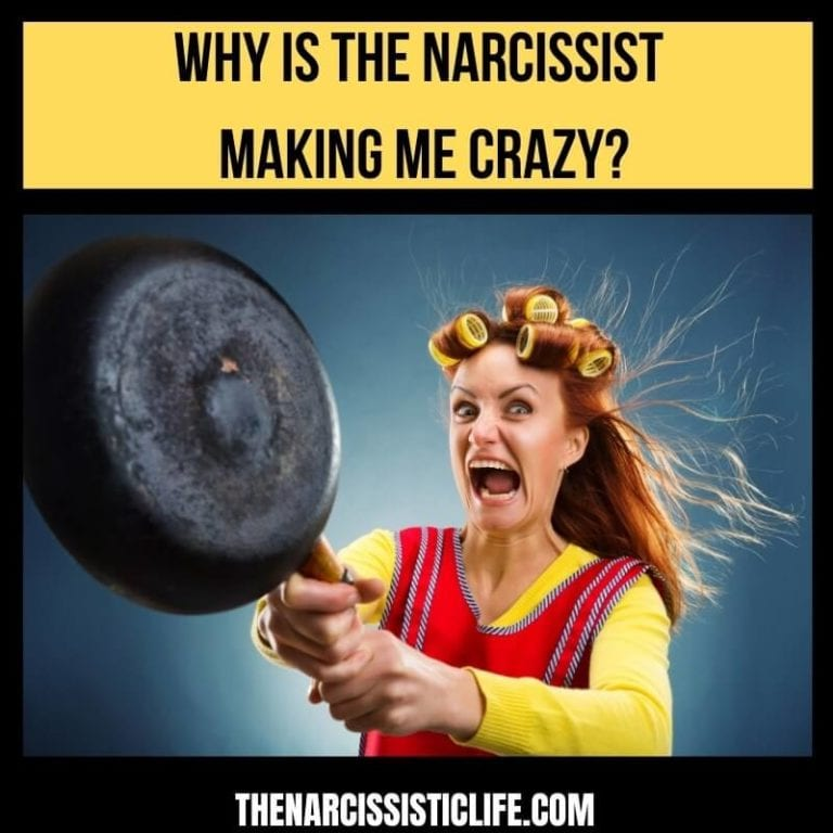 The Narcissist: He is Making Me Crazy!