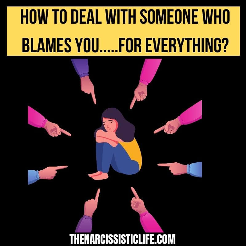someone who blames you for everything