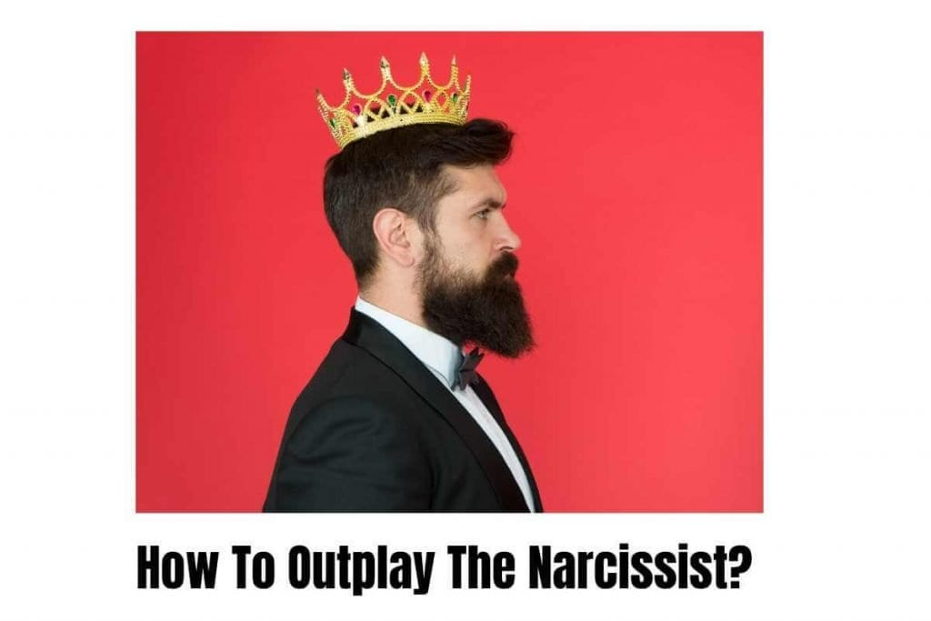 how to outplay the narcissist?