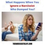 what happens when you ignore a narcissist who dumped you