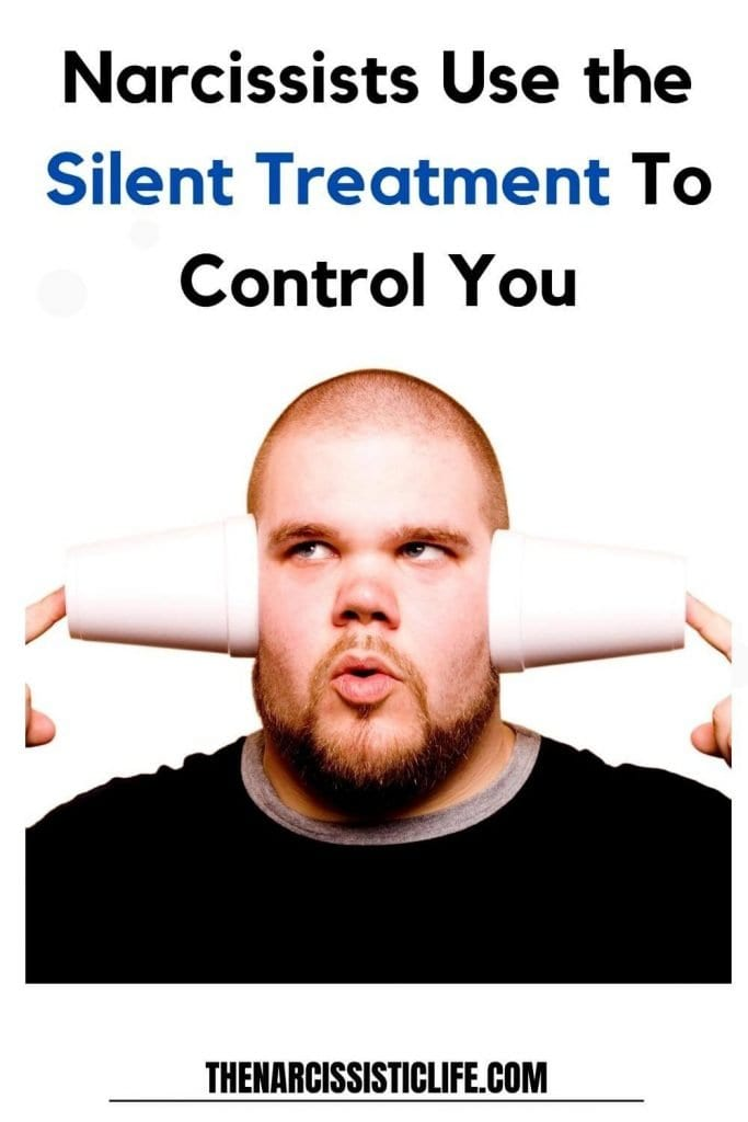 narcissists use silent treatment to control you