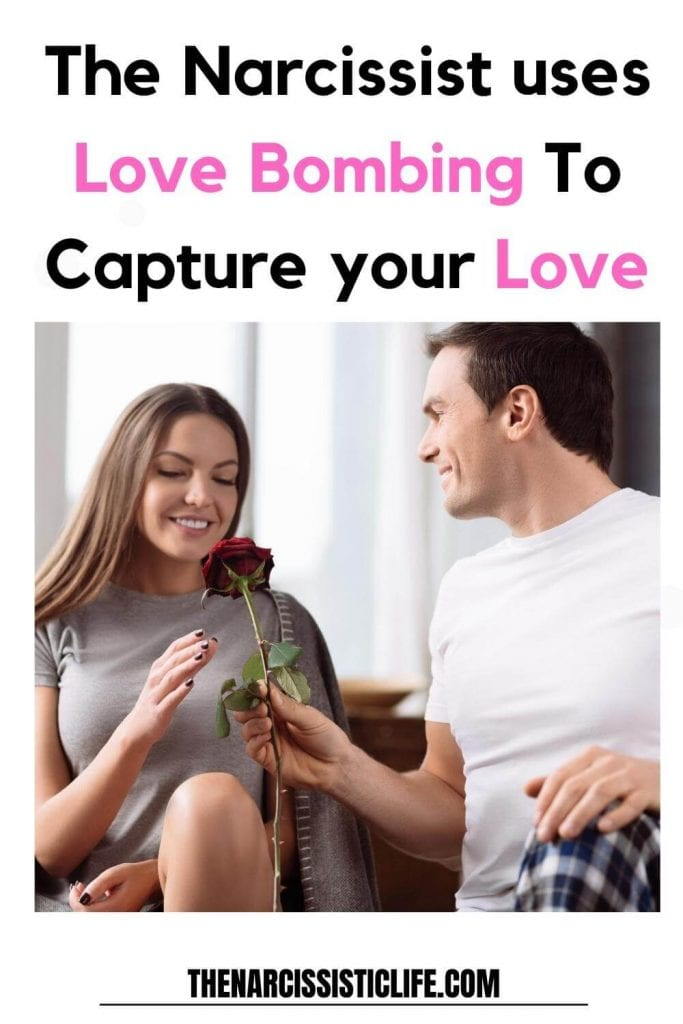 the narcissist uses love bombing to capture your love