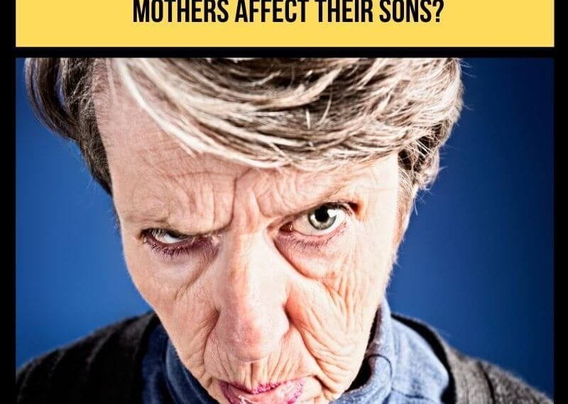Sons of a Narcissistic Mother: How Do Narcissistic Mothers Affect Their Sons?