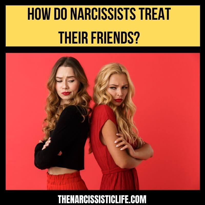 how do narcissists treat their friends
