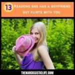 13 Reasons she has a boyfriend but flirts with you