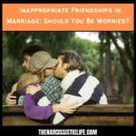 inappropriate friendships when married