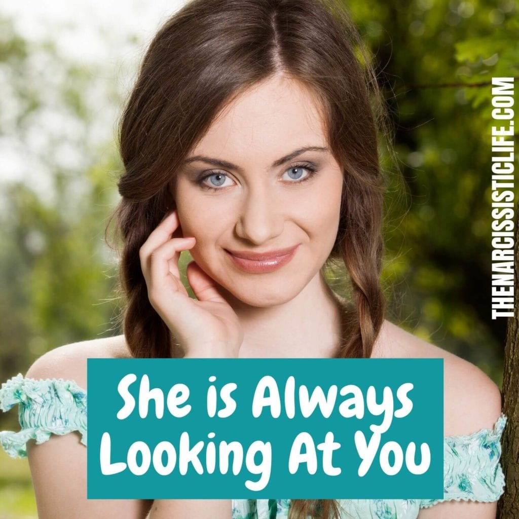 She is always looking at you