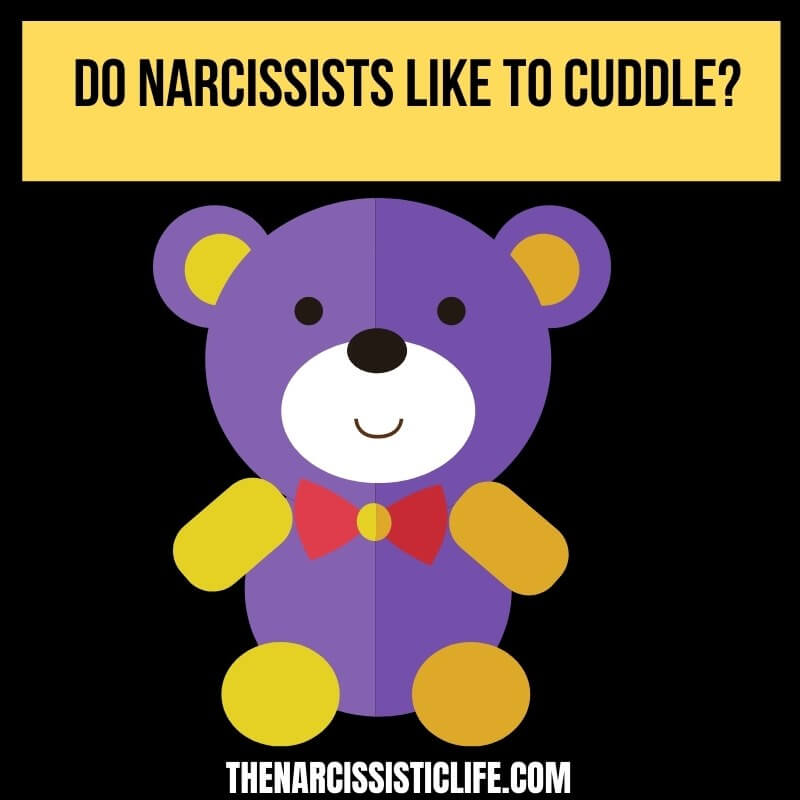 do narcissists like to cuddle_