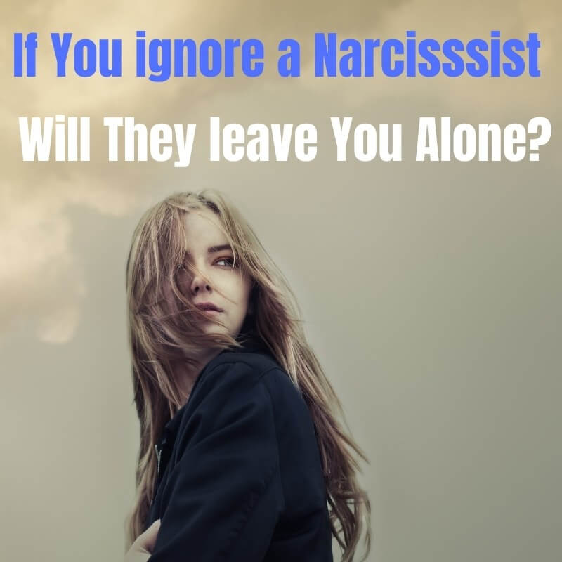 if you ignore a narcissist will they leave you alone