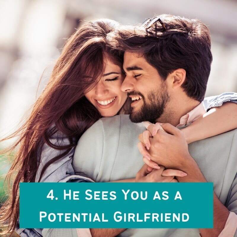 He Sees You as a Potential Girlfriend