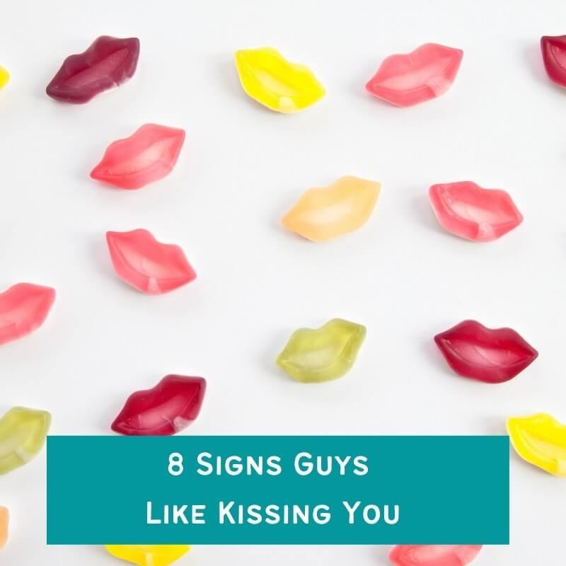 8 Signs Guys Like Kissing You