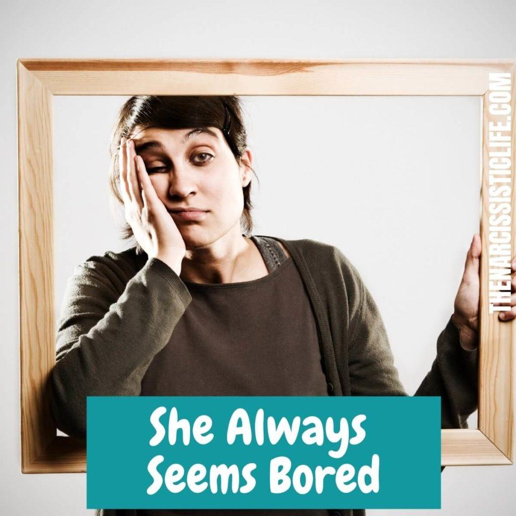 she always seems bored