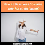 How to Deal with Someone Who Plays the Victim