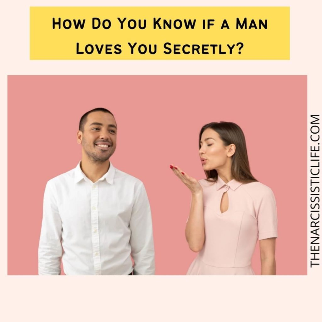 How Do You Know if a Man Loves You Secretly