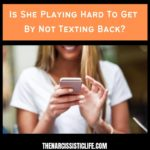 Is She Playing Hard To Get By Not Texting Back?