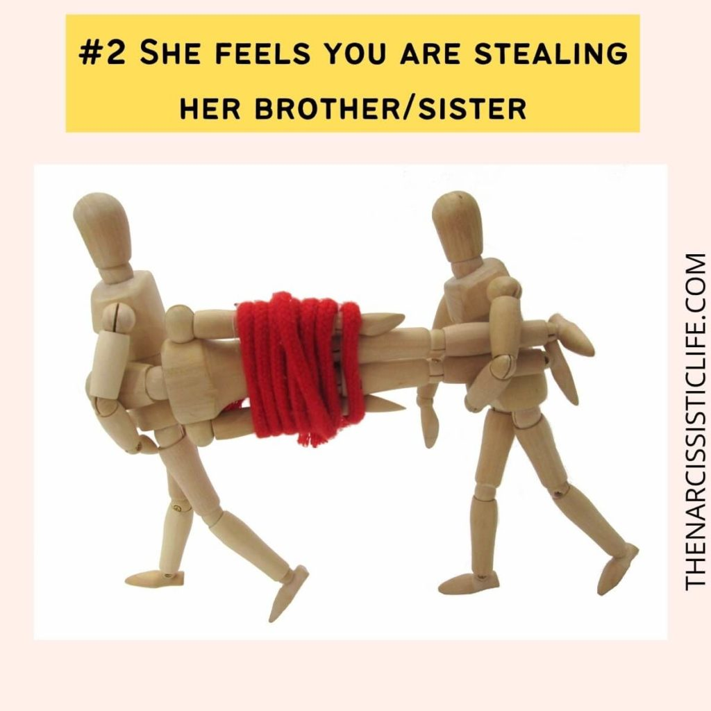 She feels you are stealing her brother_sister